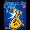 Écouter, Lire & Jouer 1 Saxophone Alto