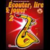 Écouter, Lire & Jouer 2 Saxophone Alto