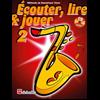 Écouter, Lire & Jouer 2 Saxophone Ténor